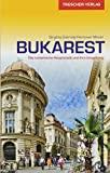 Reiseführer Bukarest: Die rumänische Hauptstadt und ihre Umgebung (Trescher-Reiseführer)