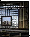 Vergessene Orte im Ruhrgebiet - Lost Places in the Ruhr Area: Bild-Text-Band