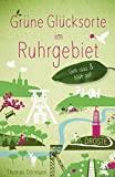 Grüne Glücksorte im Ruhrgebiet: Geh raus und blüh auf