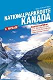 Nationalparkroute Kanada: Die legendäre Route durch Alberta und BC: Die legendäre Route durch den Westen Kanadas (Routenreiseführer)
