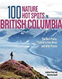 100 Nature Hot Spots in British Columbia: The Best Parks, Conservation Areas and Wild Places